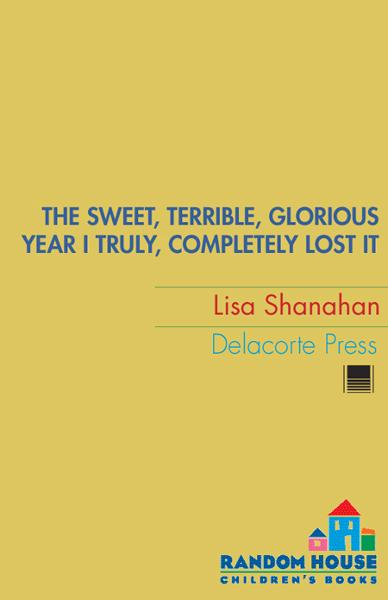 The Sweet, Terrible, Glorious Year I Truly, Completely Lost It By: Lisa Shanahan