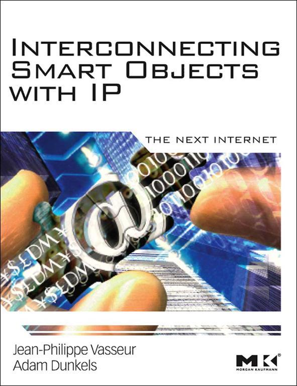 Interconnecting Smart Objects with IP The Next Internet