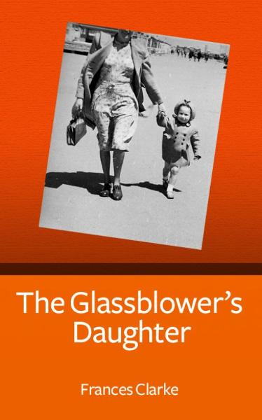 The Glassblower's Daughter By: Frances Clarke