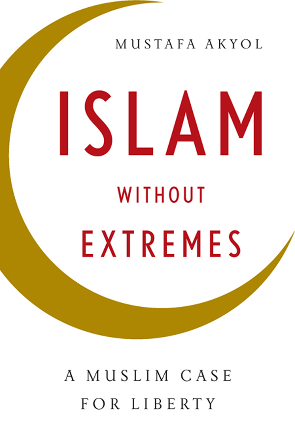 Islam without Extremes: A Muslim Case for Liberty By: Mustafa Akyol