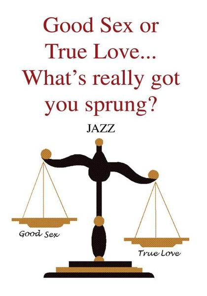 Good Sex or True Love... What's really got you sprung?