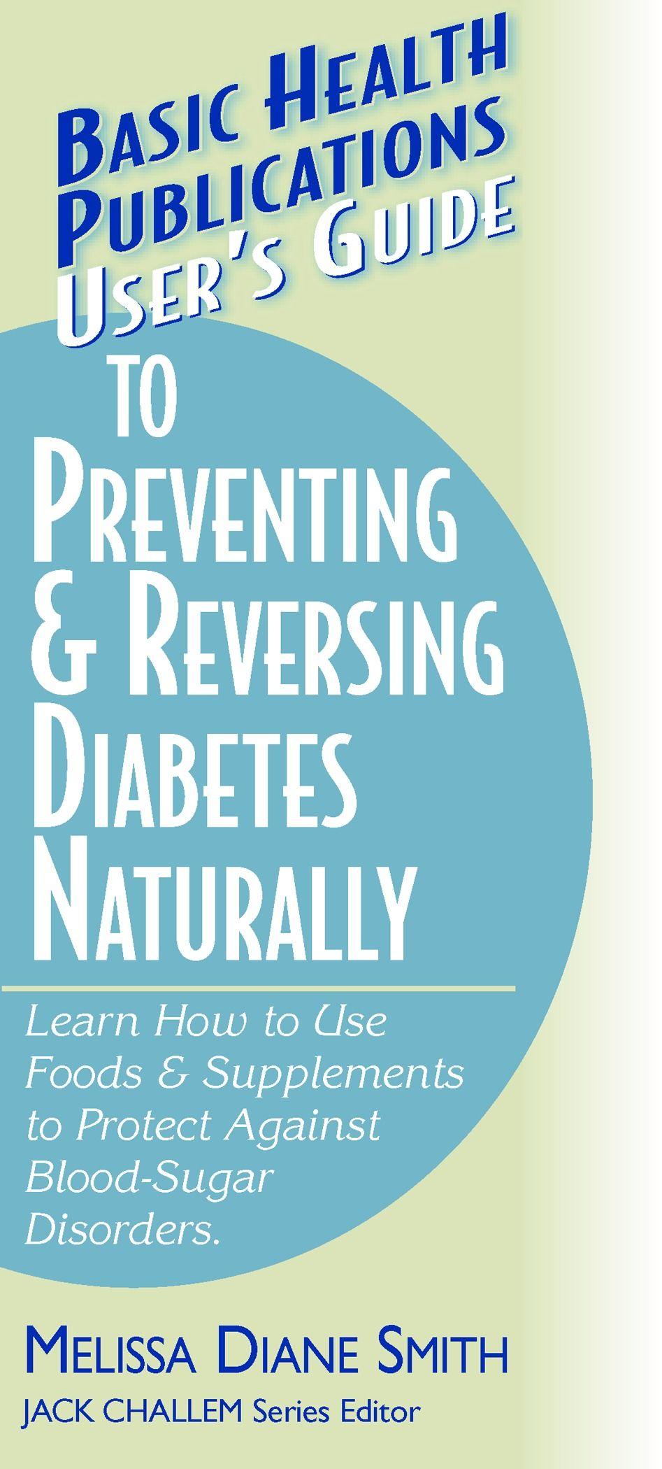 User's Guide to Preventing & Reversing Diabetes Naturally (Basic Health Publications User's Guide)