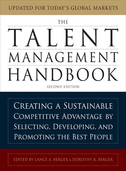 The Talent Management Handbook: Creating a Sustainable Competitive Advantage by Selecting, Developing, and Promoting the Best People By: Dorothy Berger,Lance Berger