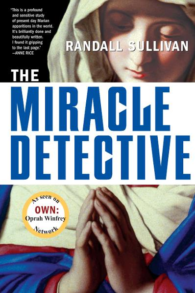 The Miracle Detective By: Randall Sullivan