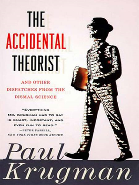 The Accidental Theorist: And Other Dispatches from the Dismal Science By: Paul Krugman
