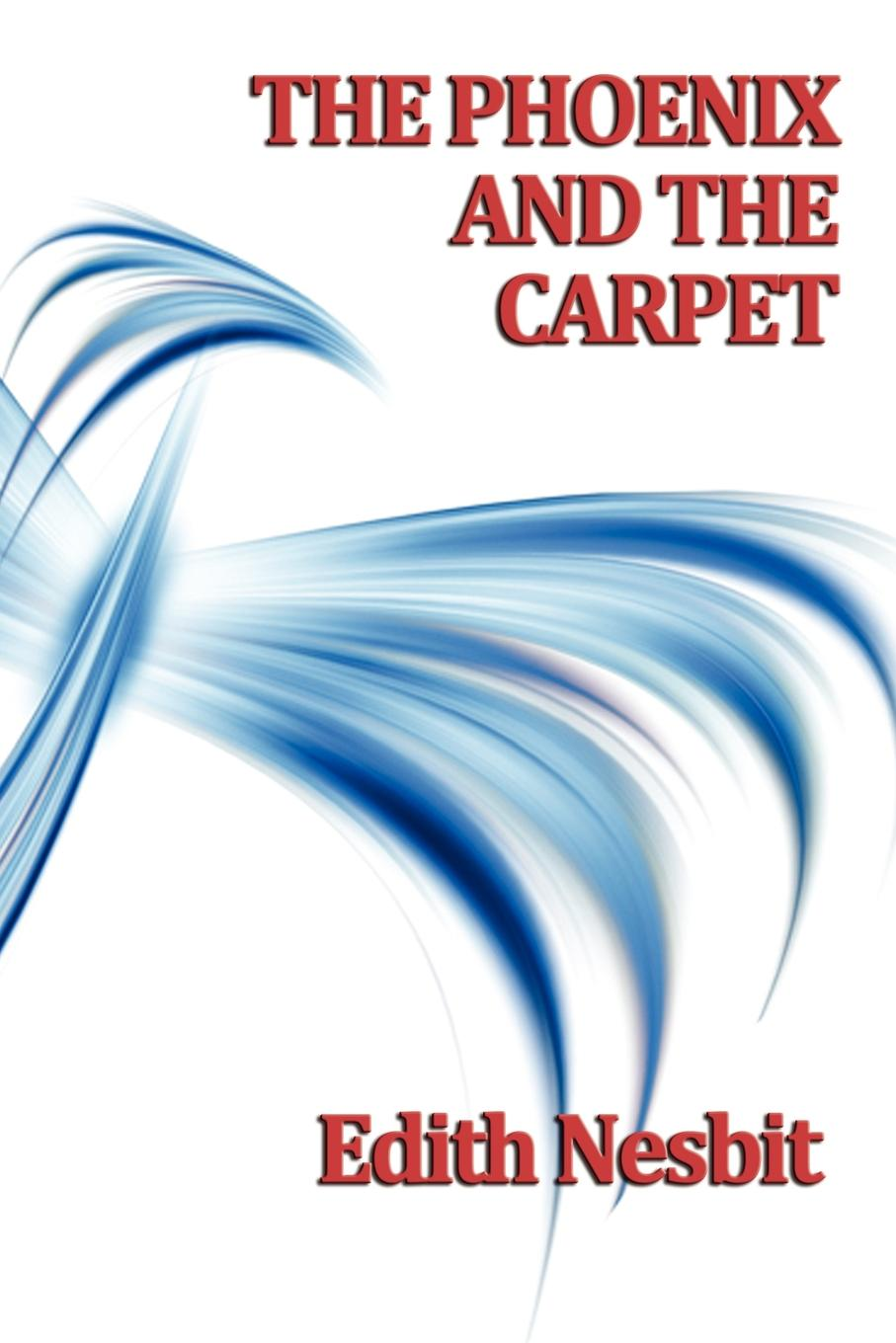 The Phoenix and The Carpet By: Edith Nesbit