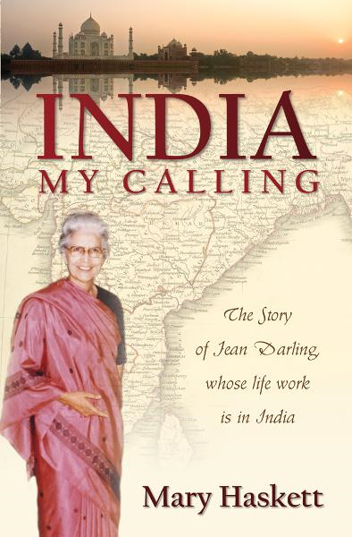 India My Calling: The Story of Jean Darling, Whose Life Work is in India By: Mary Haskett