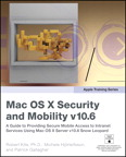 Apple Training Series: Mac OS X Security and Mobility v10.6: A Guide to Providing Secure Mobile Access to Intranet Services Using Mac OS X Server v10.6 Snow Leopard By: Michele Hjorleifsson,Patrick Gallagher,Robert Kite Ph.D.