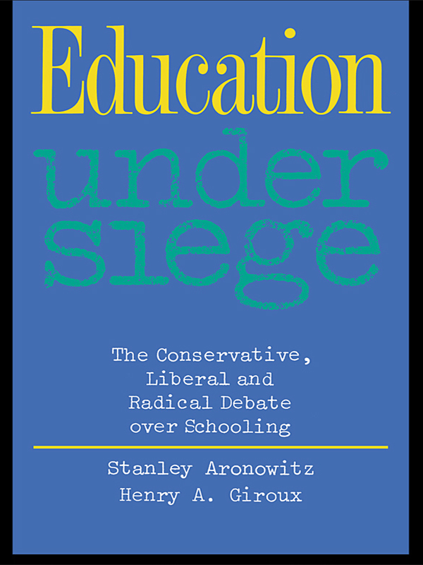 Education Under Siege By: Henry A. Giroux,Stanley Aronowitz