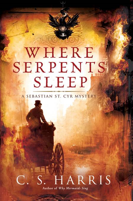 Where Serpents Sleep: A Sebastian St. Cyr Mystery By: C.S. Harris