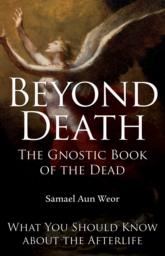 Beyond Death: The Gnostic Book of the Dead By: Samael Aun Weor