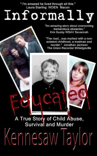 Informally Educated: True Tale of Child Abuse, Survival and Murder By: Kennesaw Taylor