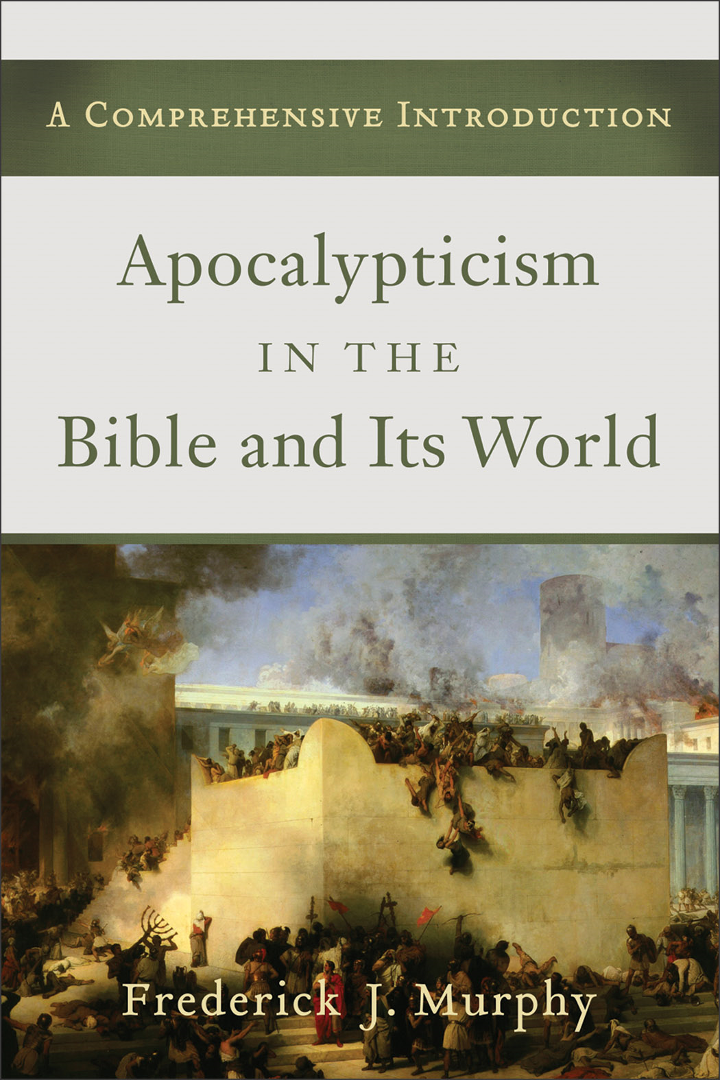 Apocalypticism in the Bible and Its World By: Frederick J. Murphy