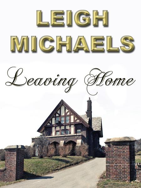 Leaving Home By: Leigh Michaels