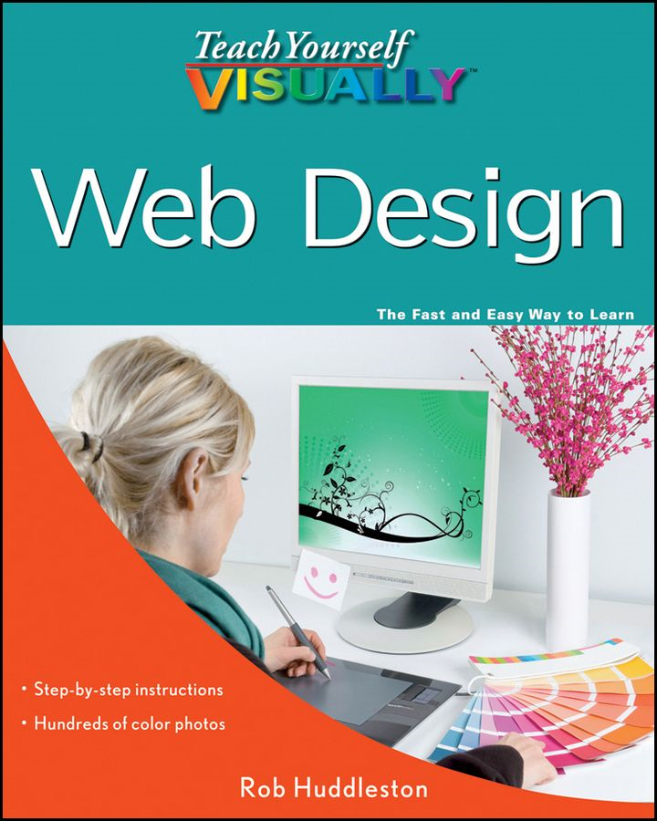 Teach Yourself VISUALLY Web Design By: Rob Huddleston