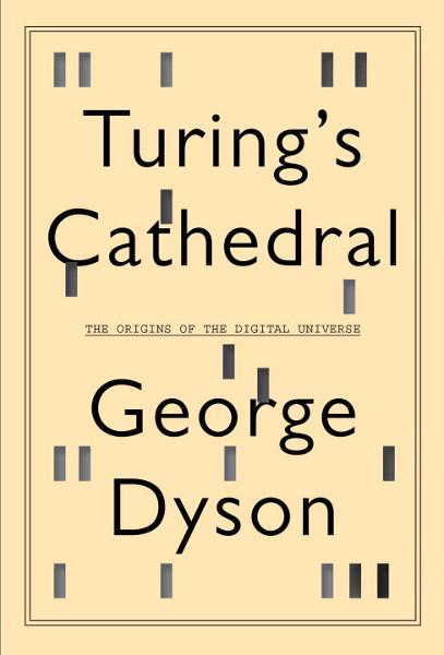 Turing's Cathedral By: George Dyson