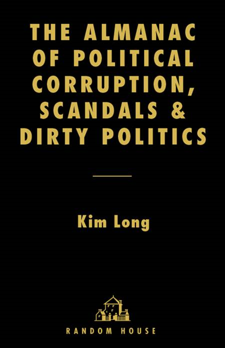 The Almanac of Political Corruption, Scandals & Dirty Politics By: Kim Long