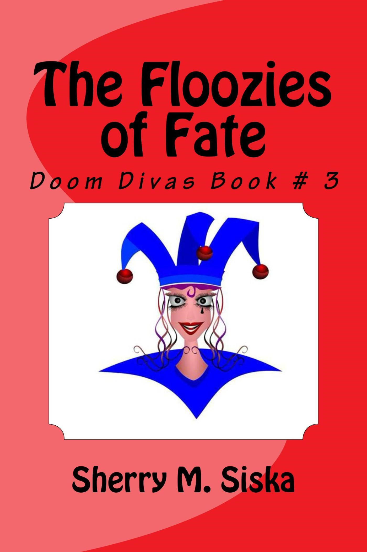 The Floozies of Fate: Doom Divas Book #3