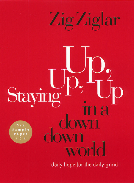 Staying Up, Up, Up in a Down, Down World By: Zig Ziglar