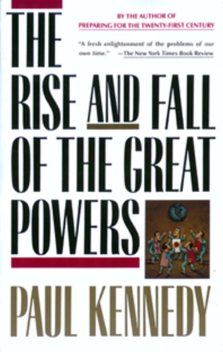 The Rise and Fall of the Great Powers By: Paul Kennedy