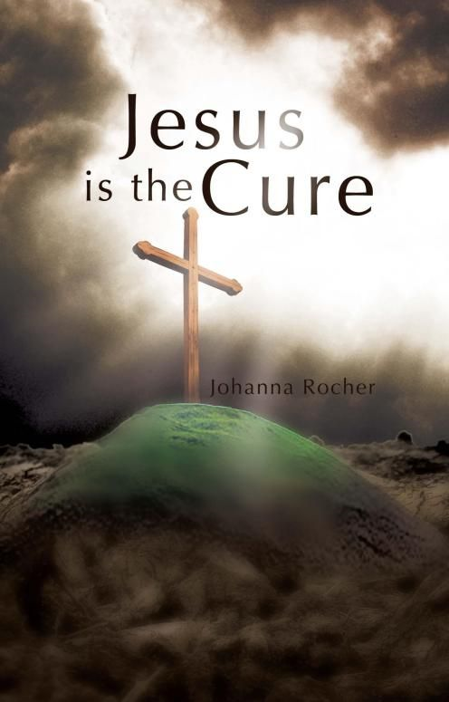 Jesus is the Cure  By: Johanna Rocher