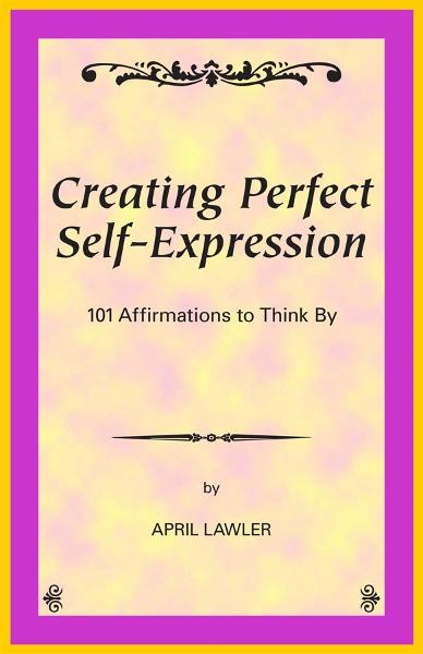 Creating Perfect Self-Expression: 101 Affirmations to Think By