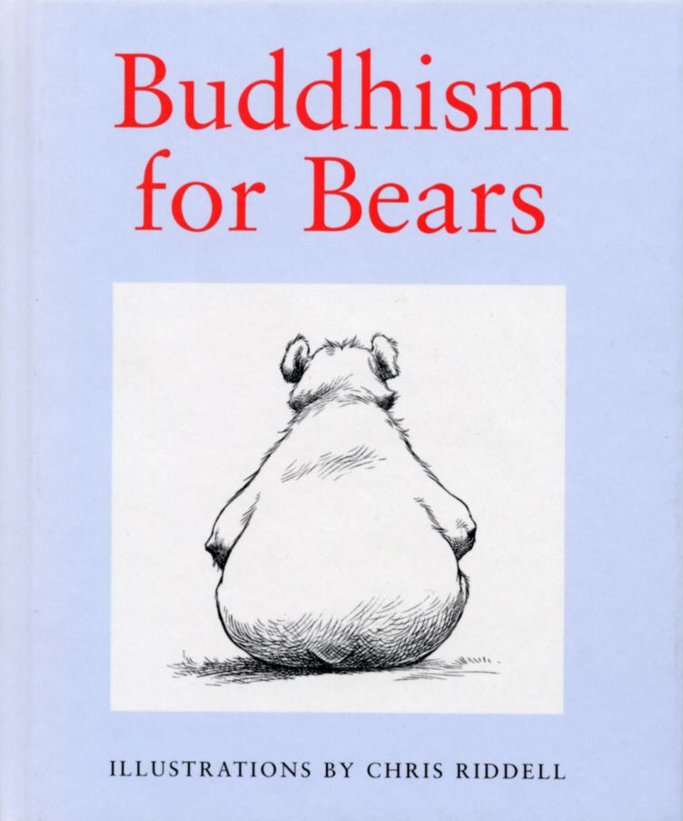 Buddhism For Bears By: Chris Riddell
