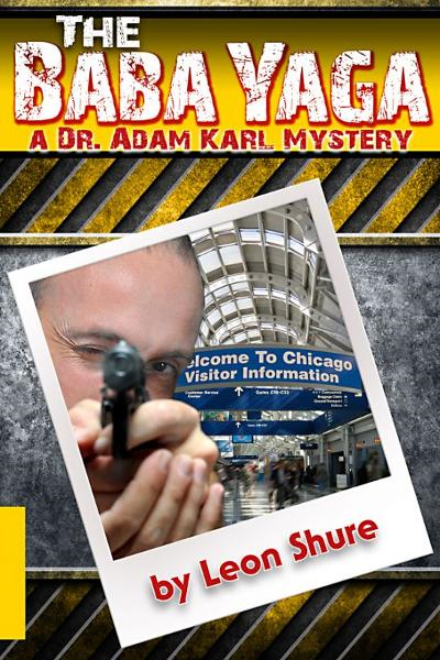 The Baba Yaga, a Dr. Adam Karl Mystery By: Leon Shure