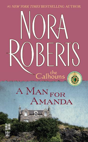 A Man for Amanda By: Nora Roberts