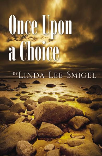 Once Upon A Choice By: Linda Lee Smigel