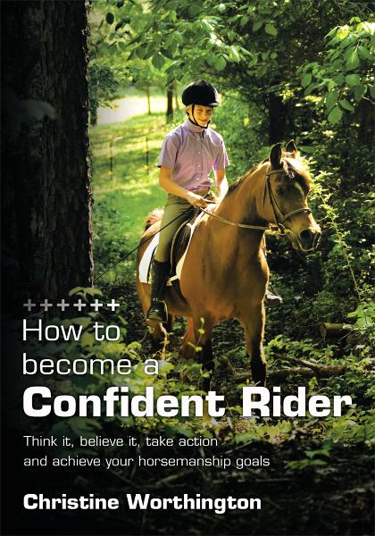 How to become a Confident Rider By: Christine Worthington
