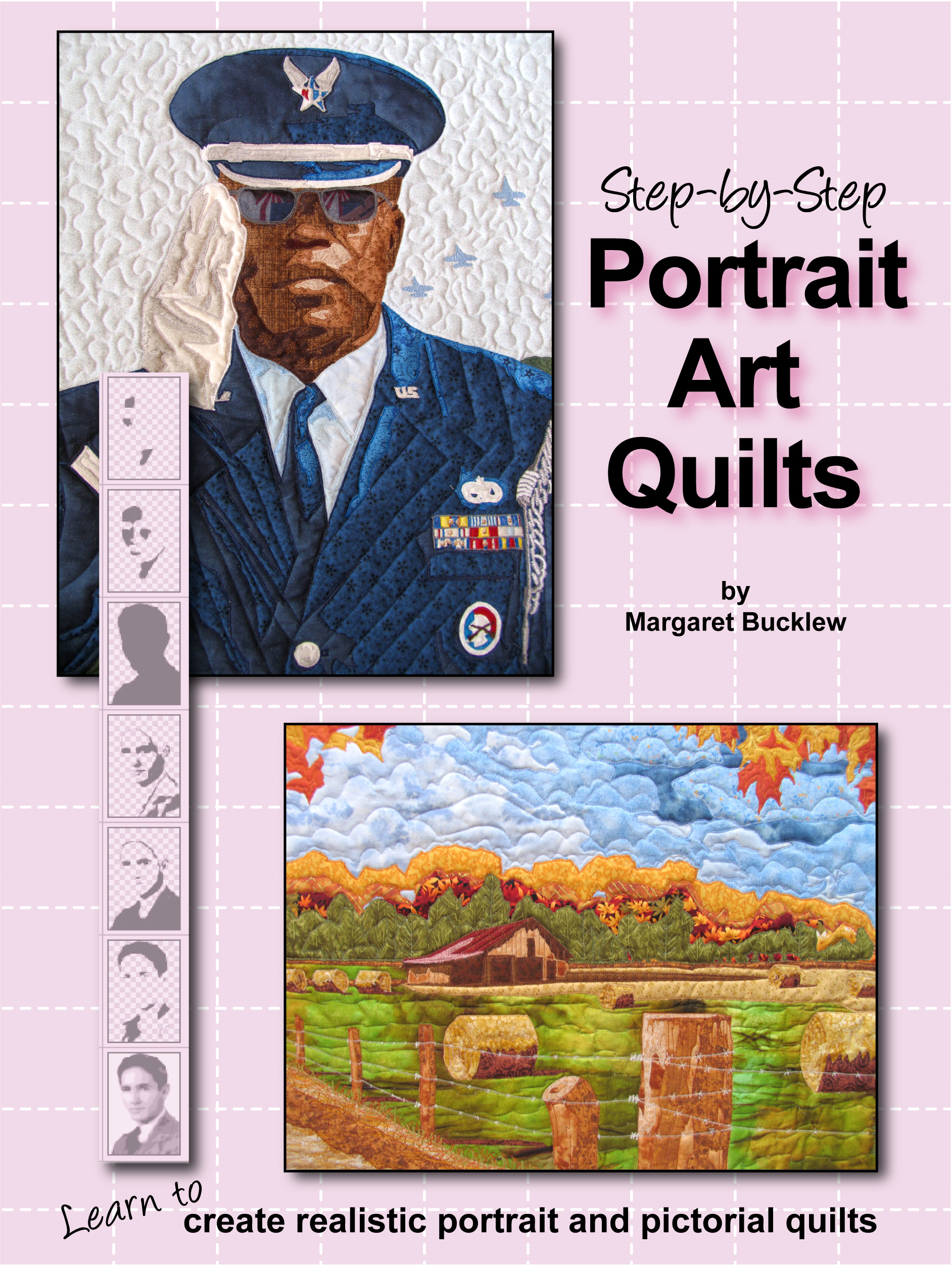 Step by Step Portrait Art Quilts: Learn to Create Realistic Portrait and Pictorial Quilts By: Margaret Bucklew
