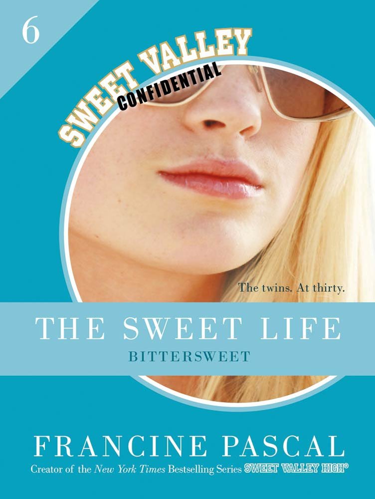 The Sweet Life #6: An E-Serial: Bittersweet By: Francine Pascal