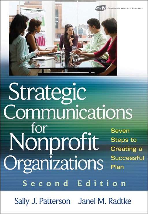 Strategic Communications for Nonprofit Organization By: Janel M. Radtke,Sally J. Patterson