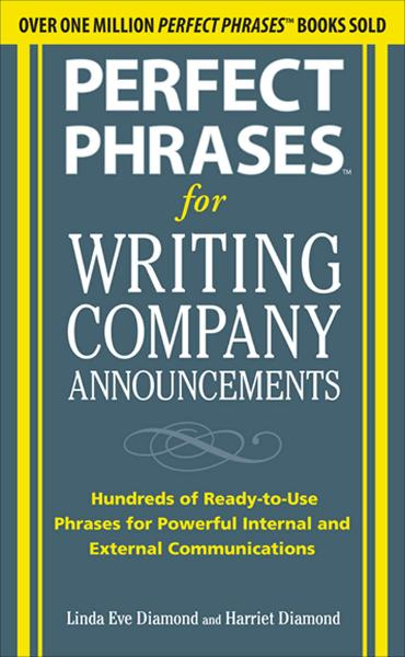 Perfect Phrases for Writing Company Announcements: Hundreds of Ready-to-Use Phrases for Powerful Internal and External Communications By: Harriet Diamond,Linda Eve Diamond