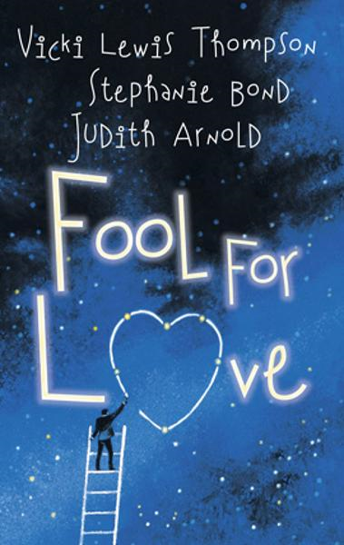 Fool for Love: Fooling Around\Nobody's Fool\Fools Rush In By: Judith Arnold,Stephanie Bond,Vicki Lewis Thompson