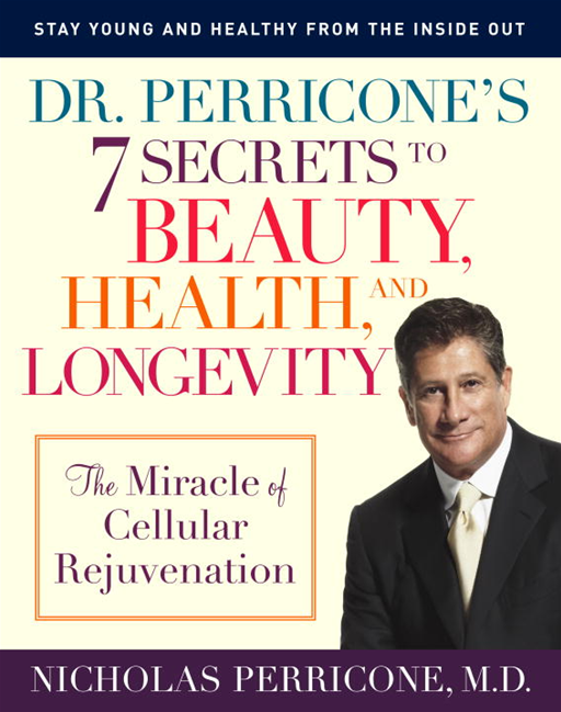 Dr. Perricone's 7 Secrets to Beauty, Health, and Longevity By: Nicholas Perricone, M.D.