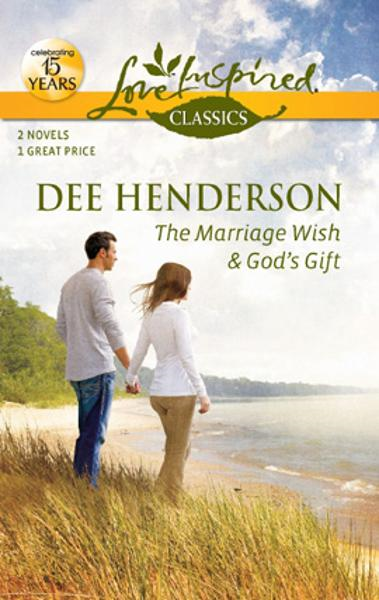 The Marriage Wish and God's Gift: The Marriage Wish\God's Gift By: Dee Henderson