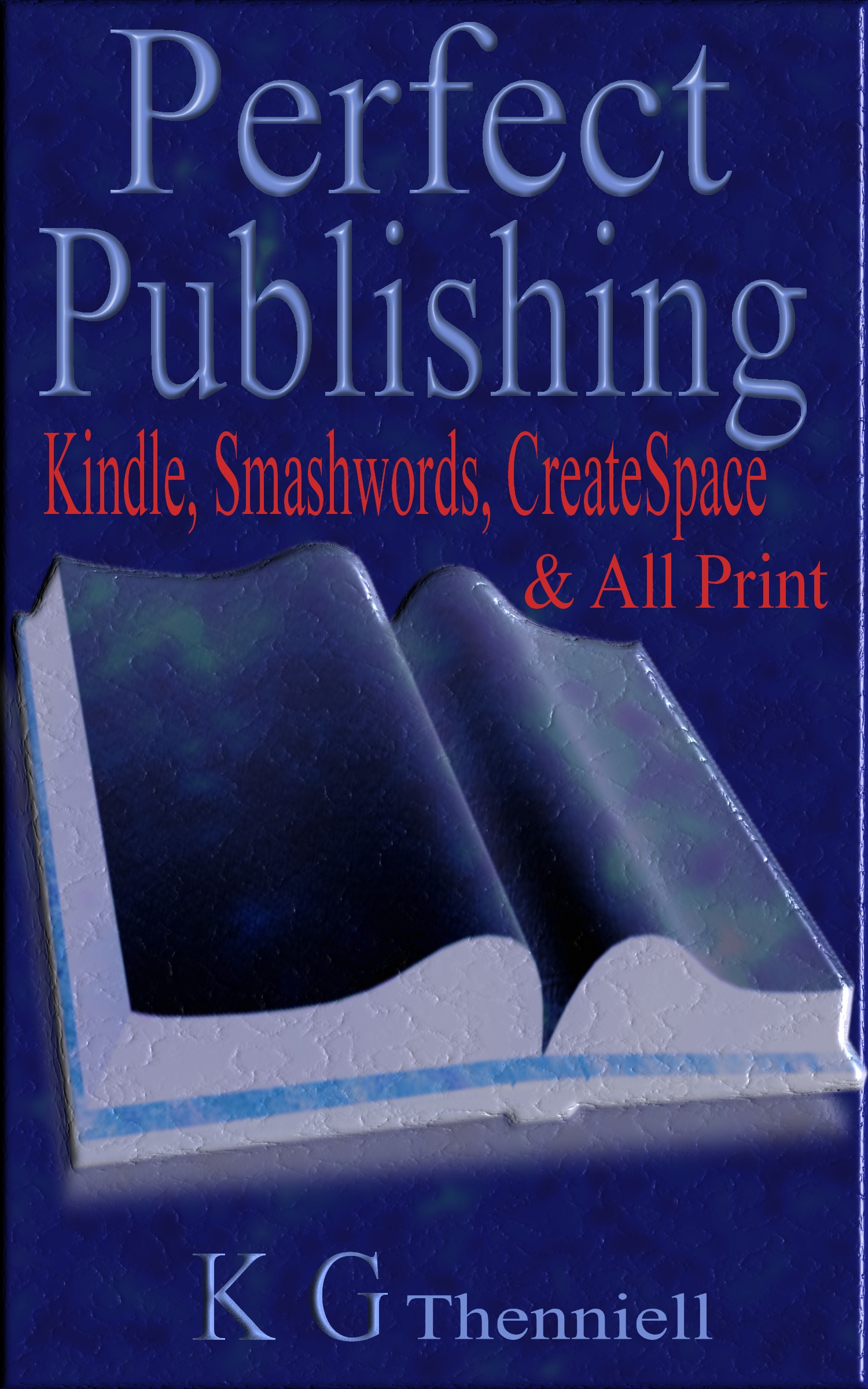 Perfect Publishing: Kindle, Smashwords, CreateSpace & All Print