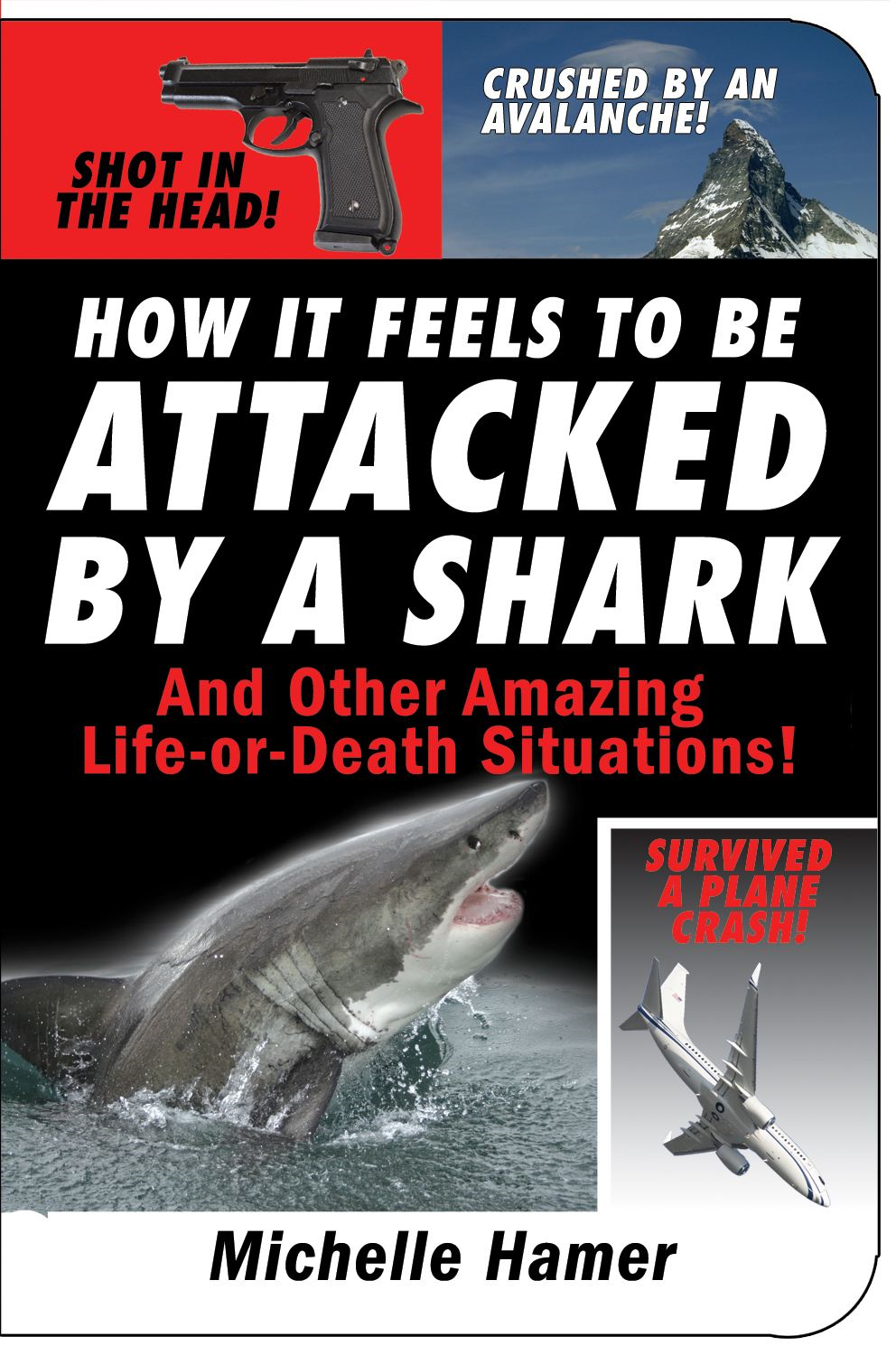 How It Feels To Be Attacked By a Shark: And Other Amazing Life-or-Death Situations!