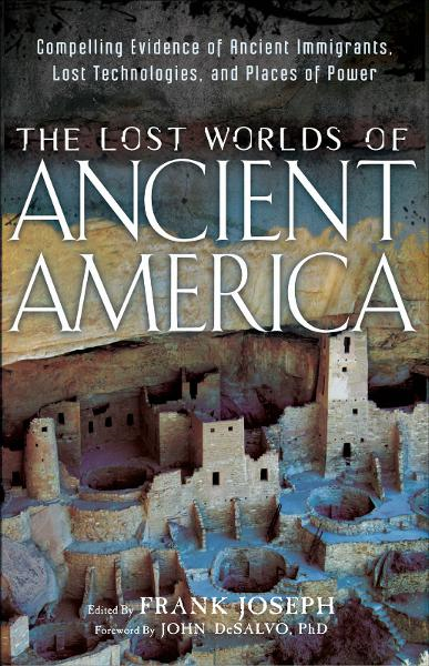 The Lost Worlds of Ancient America By: Frank Joseph , John DeSalvo