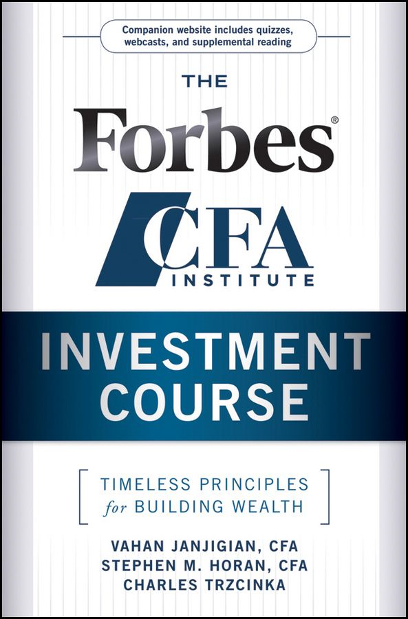 The Forbes/CFA Institute Investment Course By: Charles Trzcinka,Stephen M. Horan,Vahan Janjigian