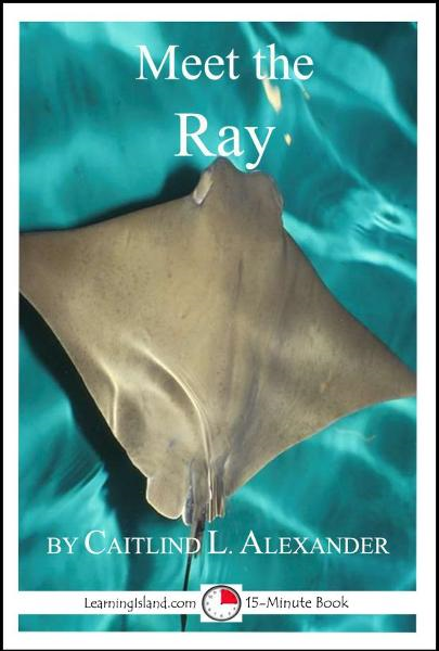 Meet the Ray: A 15-Minute Book for Early Readers By: Caitlind L. Alexander