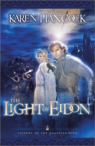 Light Of Eidon (Legends of the Guardian-King Book #1) By: Karen Hancock