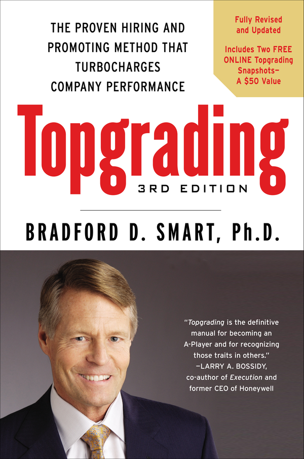 Topgrading, 3rd Edition By: Bradford D. Smart,  Ph.D.