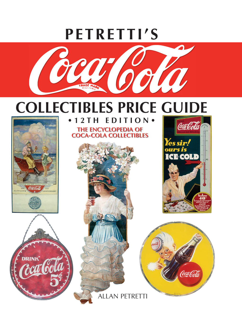 Petretti's Coca-Cola Collectibles Price Guide The Encyclopedia of Coca-Cola Collectibles
