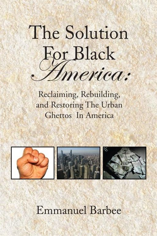 The Solution For Black America: By: Emmanuel Barbee