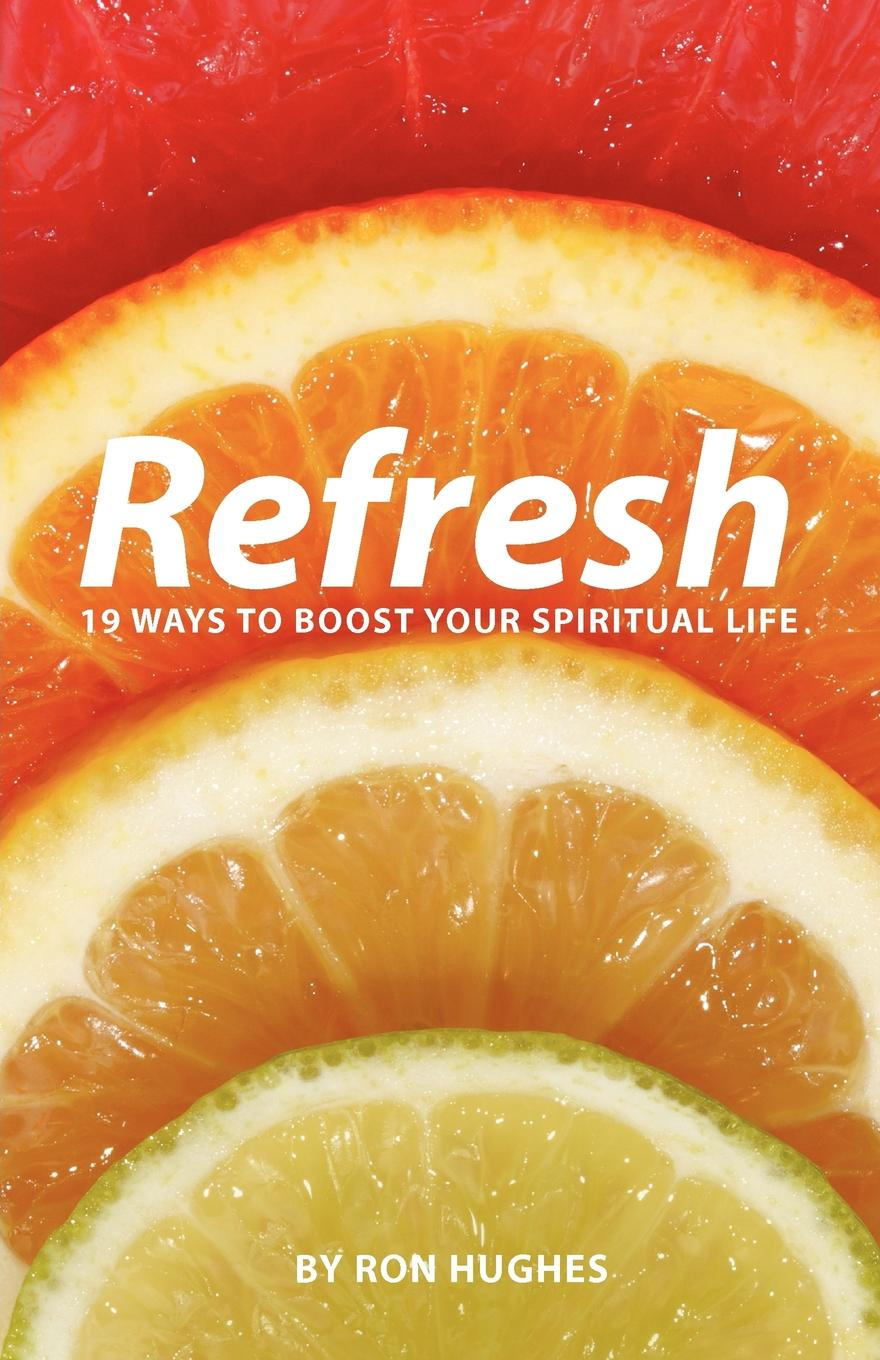 Refresh: 19 Ways to boost your Spiritual Life