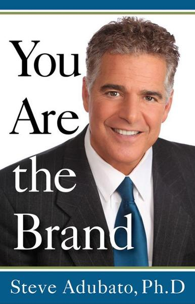 You Are the Brand By: Adubato, PhD, Dr. Steve