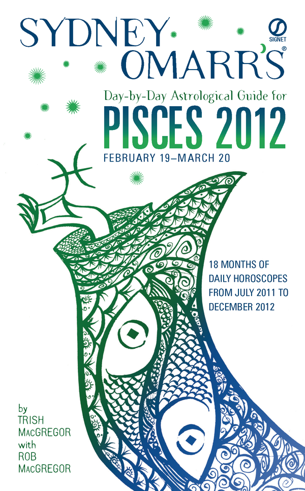 Sydney Omarr's Day-by-Day Astrological Guide for the Year 2012: Pisces: Pisces By: Rob MacGregor,Trish MacGregor
